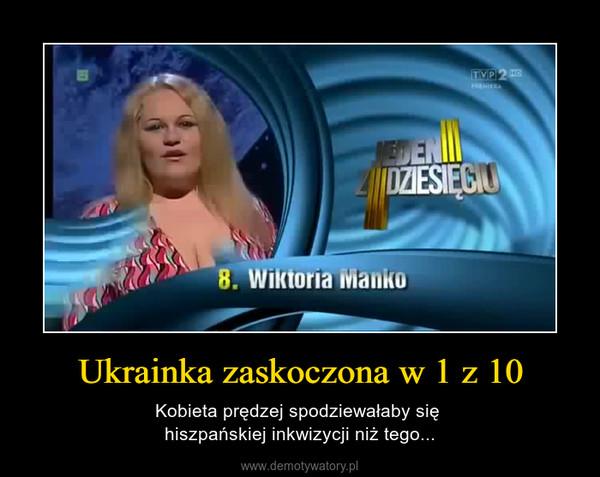 Ukrainka zaskoczona w 1 z 10 – Kobieta prędzej spodziewałaby się hiszpańskiej inkwizycji niż tego...
