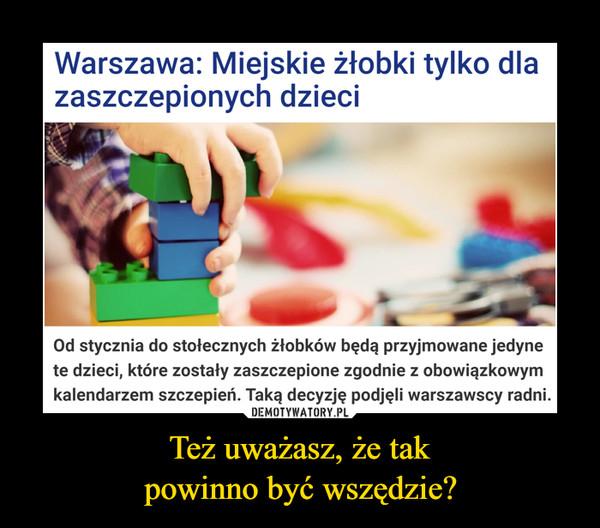 Też uważasz, że takpowinno być wszędzie? –  Warszawa: Miejskie żłobki tylko dlazaszczepionych dzieciOd stycznia do stołecznych żłobków będą przyjmowane jedynete dzieci, które zostały zaszczepione zgodnie z obowiązkowymkalendarzem szczepień. Taką decyzję podjęli warszawscyradni.