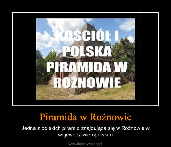 Piramida w Rożnowie – Jedna z polskich piramid znajdująca się w Rożnowie w województwie opolskim