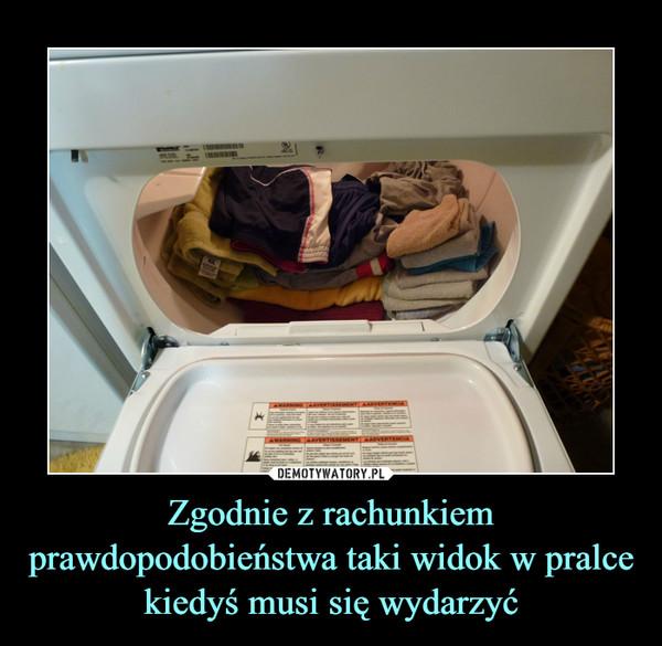 Zgodnie z rachunkiem prawdopodobieństwa taki widok w pralce kiedyś musi się wydarzyć –