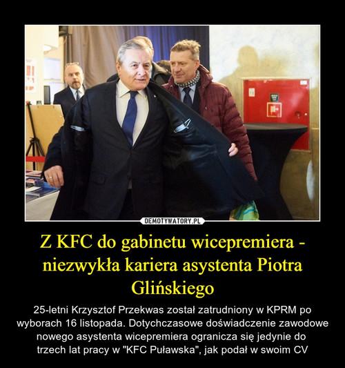 Z KFC do gabinetu wicepremiera - niezwykła kariera asystenta Piotra Glińskiego