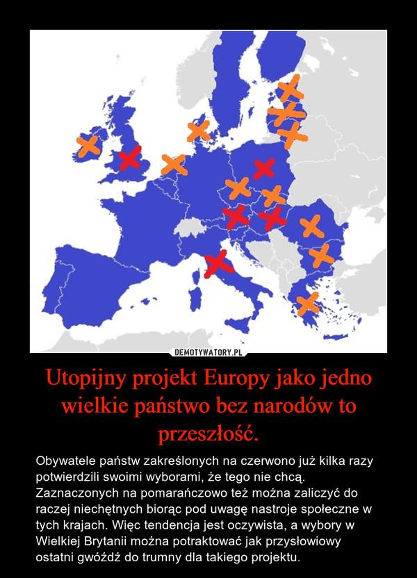 Utopijny projekt Europy jako jedno wielkie państwo bez narodów to przeszłość. – Obywatele państw zakreślonych na czerwono już kilka razy potwierdzili swoimi wyborami, że tego nie chcą. Zaznaczonych na pomarańczowo też można zaliczyć do raczej niechętnych biorąc pod uwagę nastroje społeczne w tych krajach. Więc tendencja jest oczywista, a wybory w Wielkiej Brytanii można potraktować jak przysłowiowy ostatni gwóźdź do trumny dla takiego projektu.
