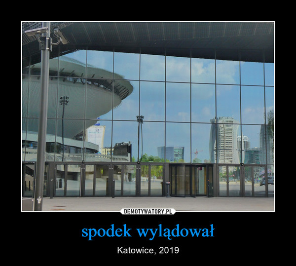 spodek wylądował – Katowice, 2019