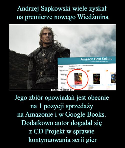 Andrzej Sapkowski wiele zyskał  na premierze nowego Wiedźmina Jego zbiór opowiadań jest obecnie  na 1 pozycji sprzedaży  na Amazonie i w Google Books.  Dodatkowo autor dogadał się  z CD Projekt w sprawie  kontynuowania serii gier