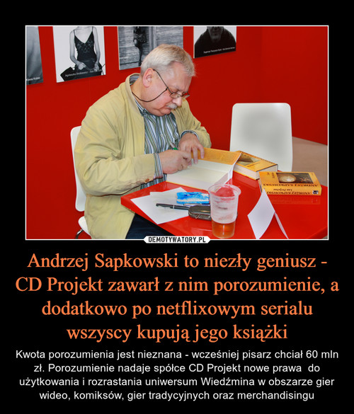 Andrzej Sapkowski to niezły geniusz - CD Projekt zawarł z nim porozumienie, a dodatkowo po netflixowym serialu wszyscy kupują jego książki