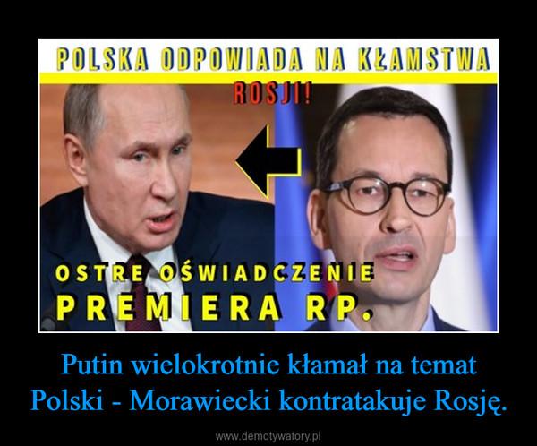 Putin wielokrotnie kłamał na temat Polski - Morawiecki kontratakuje Rosję. –