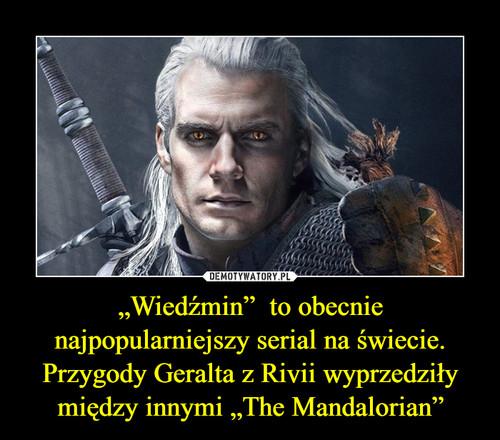 """""""Wiedźmin""""  to obecnie najpopularniejszy serial na świecie. Przygody Geralta z Rivii wyprzedziły między innymi """"The Mandalorian"""""""