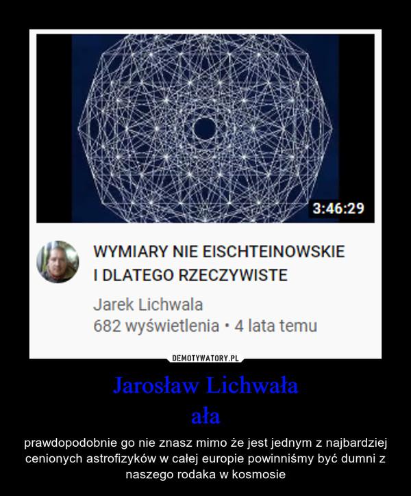Jarosław Lichwałaała – prawdopodobnie go nie znasz mimo że jest jednym z najbardziej cenionych astrofizyków w całej europie powinniśmy być dumni z naszego rodaka w kosmosie