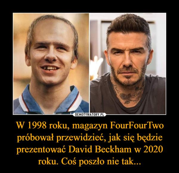 W 1998 roku, magazyn FourFourTwo próbował przewidzieć, jak się będzie prezentować David Beckham w 2020 roku. Coś poszło nie tak... –