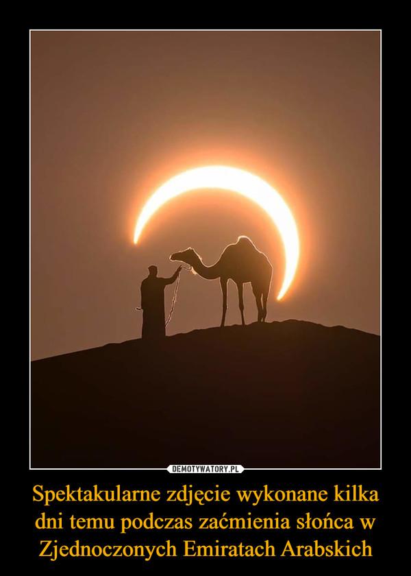 Spektakularne zdjęcie wykonane kilka dni temu podczas zaćmienia słońca w Zjednoczonych Emiratach Arabskich –