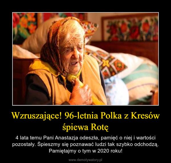 Wzruszające! 96-letnia Polka z Kresów śpiewa Rotę – 4 lata temu Pani Anastazja odeszła, pamięć o niej i wartości pozostały. Śpieszmy się poznawać ludzi tak szybko odchodzą. Pamiętajmy o tym w 2020 roku!