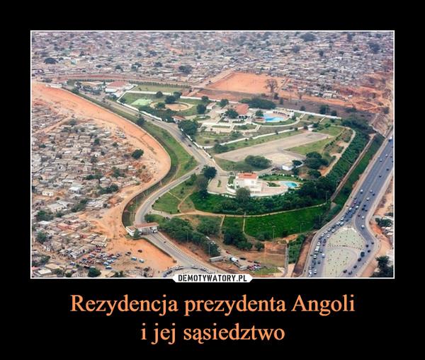 Rezydencja prezydenta Angolii jej sąsiedztwo –