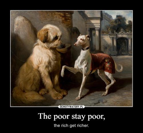The poor stay poor,