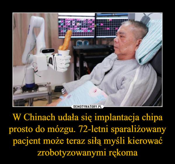 W Chinach udała się implantacja chipa prosto do mózgu. 72-letni sparaliżowany pacjent może teraz siłą myśli kierować zrobotyzowanymi rękoma –