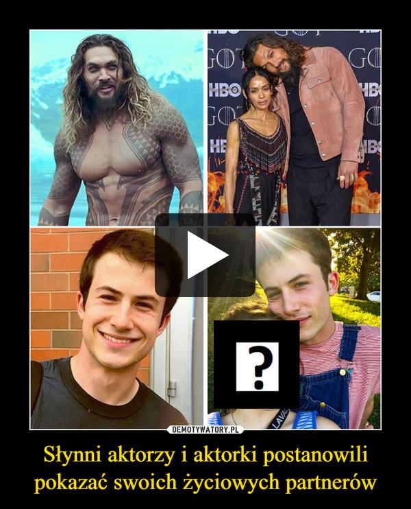 Słynni aktorzy i aktorki postanowili pokazać swoich życiowych partnerów –