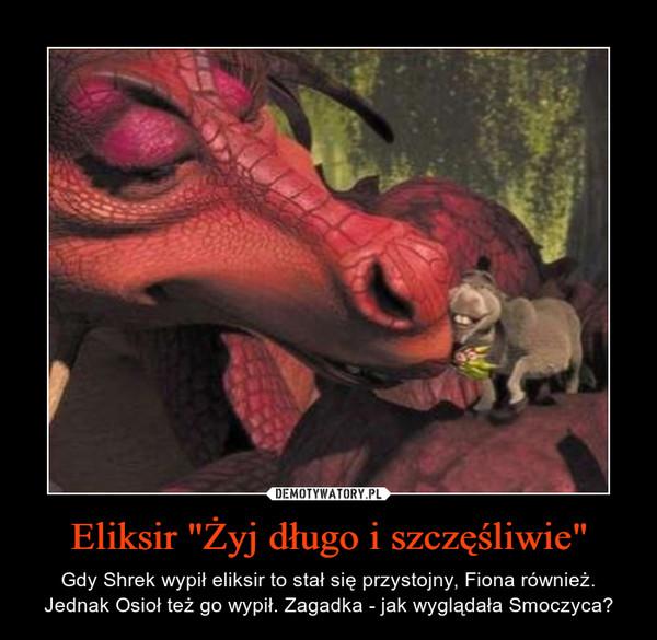 """Eliksir """"Żyj długo i szczęśliwie"""" – Gdy Shrek wypił eliksir to stał się przystojny, Fiona również. Jednak Osioł też go wypił. Zagadka - jak wyglądała Smoczyca?"""