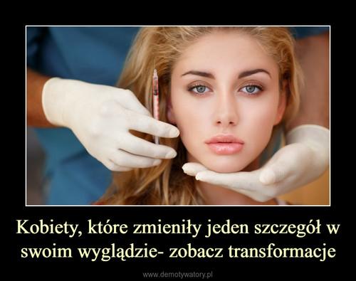 Kobiety, które zmieniły jeden szczegół w swoim wyglądzie- zobacz transformacje
