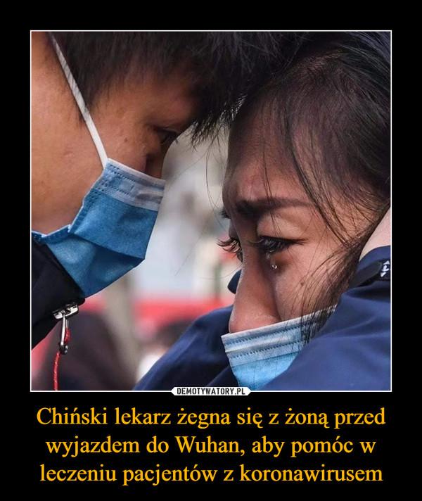 Chiński lekarz żegna się z żoną przed wyjazdem do Wuhan, aby pomóc w leczeniu pacjentów z koronawirusem –