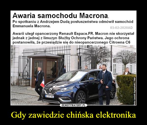Gdy zawiedzie chińska elektronika –  Awaria samochodu Macrona. Po spotkaniu z Andrzejem Dudą posłuszeństwa odmówił samochód Emmanuela Macrona. Awarii uległ opancerzony Renault Espace.FR. Macron nie skorzystał jednak z jednej z limuzyn Służby Ochrony Państwa. Jego ochrona postanowiła, że przesiądzie się do nieopancerzonego Citroena C6