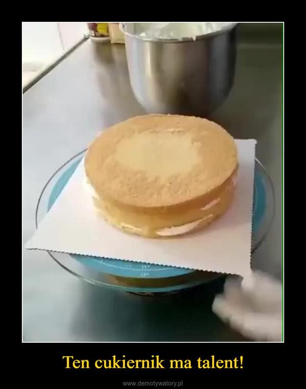 Ten cukiernik ma talent! –