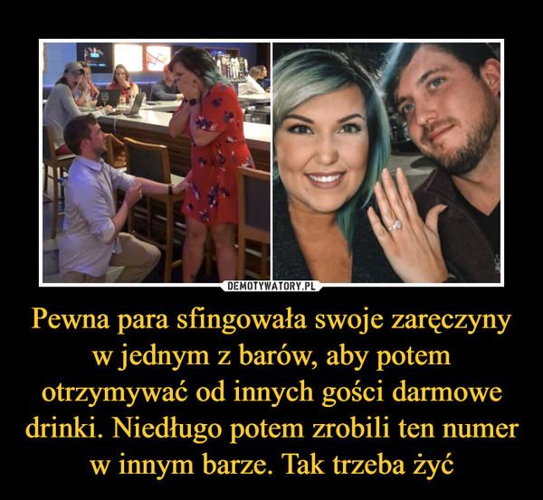 Pewna para sfingowała swoje zaręczyny w jednym z barów, aby potem otrzymywać od innych gości darmowe drinki. Niedługo potem zrobili ten numer w innym barze. Tak trzeba żyć –