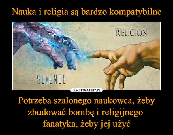 Potrzeba szalonego naukowca, żeby zbudować bombę i religijnego fanatyka, żeby jej użyć –