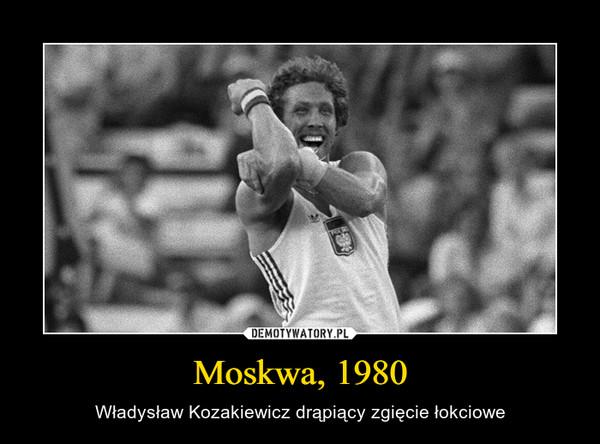 Moskwa, 1980 – Władysław Kozakiewicz drąpiący zgięcie łokciowe