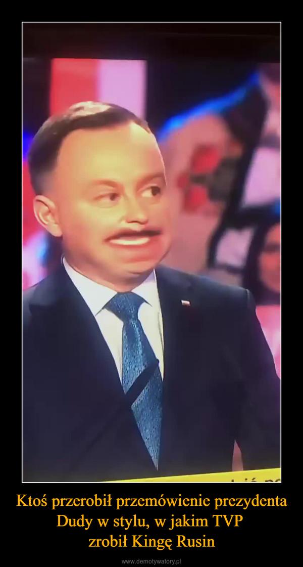 Ktoś przerobił przemówienie prezydenta Dudy w stylu, w jakim TVP zrobił Kingę Rusin –