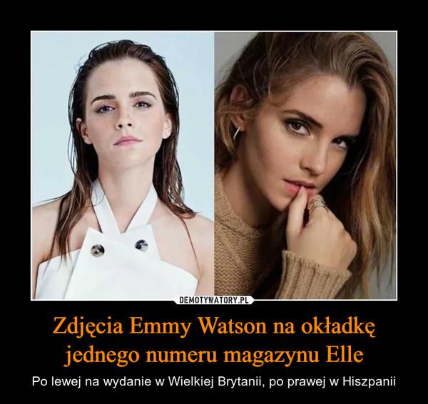 Zdjęcia Emmy Watson na okładkę jednego numeru magazynu Elle – Po lewej na wydanie w Wielkiej Brytanii, po prawej w Hiszpanii