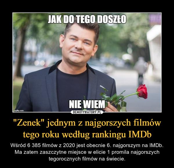 """""""Zenek"""" jednym z najgorszych filmów tego roku według rankingu IMDb – Wśród 6 385 filmów z 2020 jest obecnie 6. najgorszym na IMDb. Ma zatem zaszczytne miejsce w elicie 1 promila najgorszych tegorocznych filmów na świecie."""