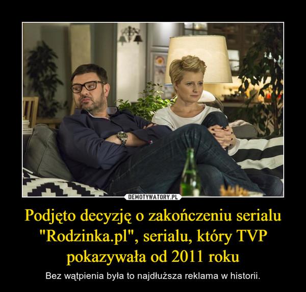 """Podjęto decyzję o zakończeniu serialu """"Rodzinka.pl"""", serialu, który TVP pokazywała od 2011 roku – Bez wątpienia była to najdłuższa reklama w historii."""