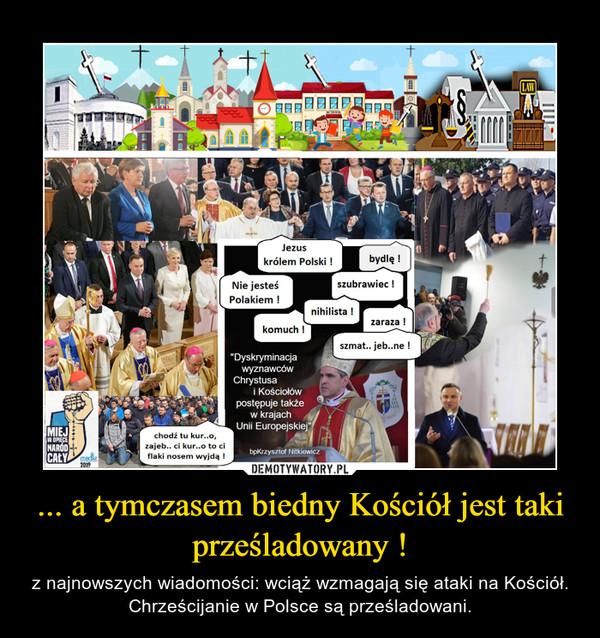 ... a tymczasem biedny Kościół jest taki prześladowany ! – z najnowszych wiadomości: wciąż wzmagają się ataki na Kościół. Chrześcijanie w Polsce są prześladowani.