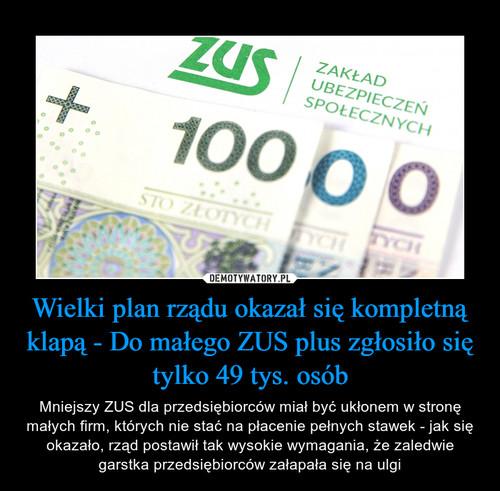 Wielki plan rządu okazał się kompletną klapą - Do małego ZUS plus zgłosiło się tylko 49 tys. osób