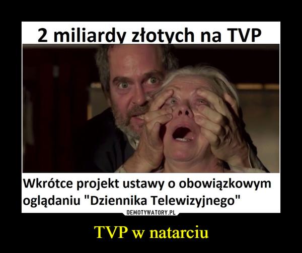 TVP w natarciu –