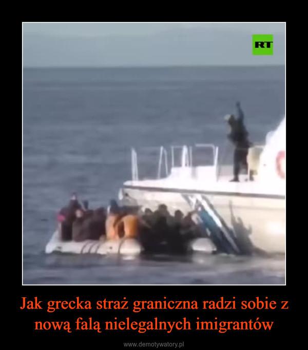 Jak grecka straż graniczna radzi sobie z nową falą nielegalnych imigrantów –