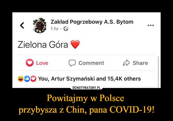 Powitajmy w Polsce przybysza z Chin, pana COVID-19! –