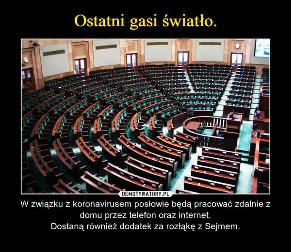 – W związku z koronavirusem posłowie będą pracować zdalnie z domu przez telefon oraz internet.Dostaną również dodatek za rozłąkę z Sejmem.