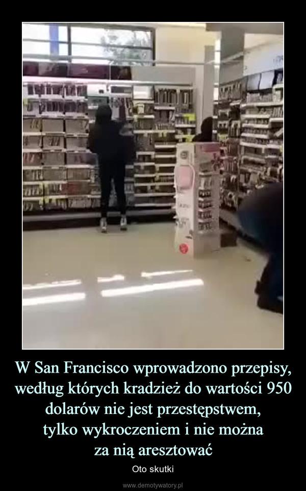 W San Francisco wprowadzono przepisy, według których kradzież do wartości 950 dolarów nie jest przestępstwem,tylko wykroczeniem i nie możnaza nią aresztować – Oto skutki