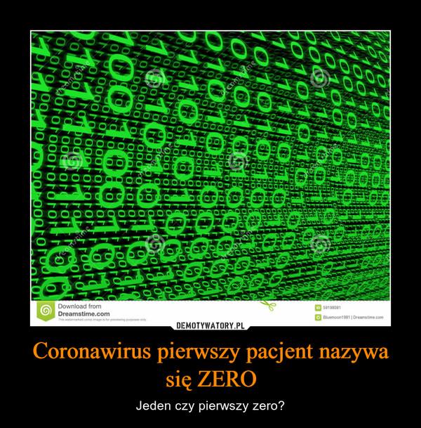 Coronawirus pierwszy pacjent nazywa się ZERO – Jeden czy pierwszy zero?