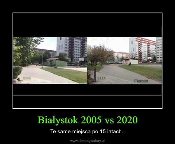 Białystok 2005 vs 2020 – Te same miejsca po 15 latach..