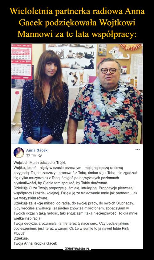 Wieloletnia partnerka radiowa Anna Gacek podziękowała Wojtkowi Mannowi za te lata współpracy: