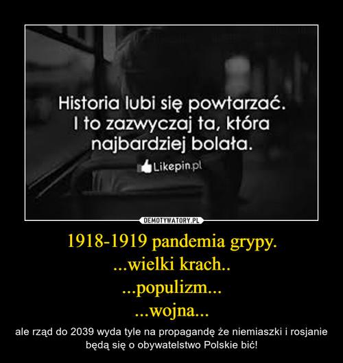 1918-1919 pandemia grypy. ...wielki krach.. ...populizm... ...wojna...