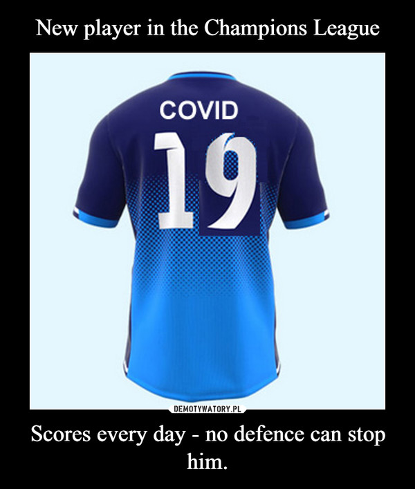 Scores every day - no defence can stop him. –