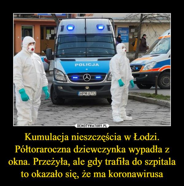 Kumulacja nieszczęścia w Łodzi. Półtoraroczna dziewczynka wypadła z okna. Przeżyła, ale gdy trafiła do szpitala to okazało się, że ma koronawirusa –