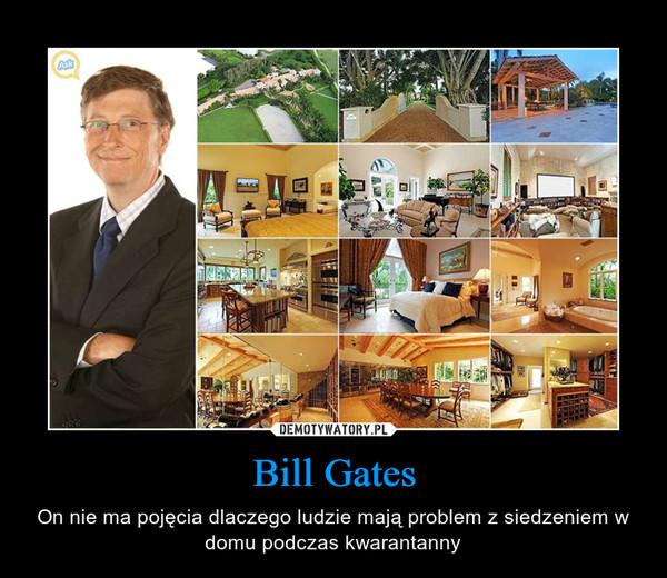 Bill Gates – On nie ma pojęcia dlaczego ludzie mają problem z siedzeniem w domu podczas kwarantanny