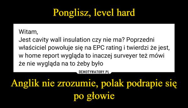 Anglik nie zrozumie, polak podrapie się po głowie –