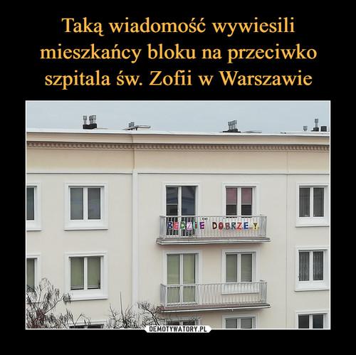 Taką wiadomość wywiesili mieszkańcy bloku na przeciwko szpitala św. Zofii w Warszawie