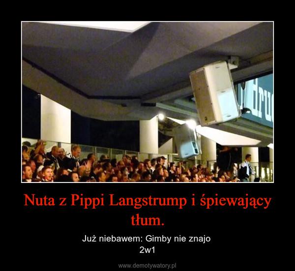 Nuta z Pippi Langstrump i śpiewający tłum. – Już niebawem: Gimby nie znajo 2w1