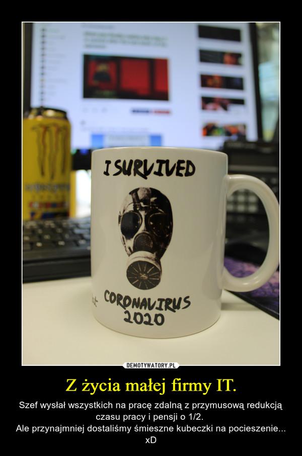 Z życia małej firmy IT. – Szef wysłał wszystkich na pracę zdalną z przymusową redukcją czasu pracy i pensji o 1/2. Ale przynajmniej dostaliśmy śmieszne kubeczki na pocieszenie... xD