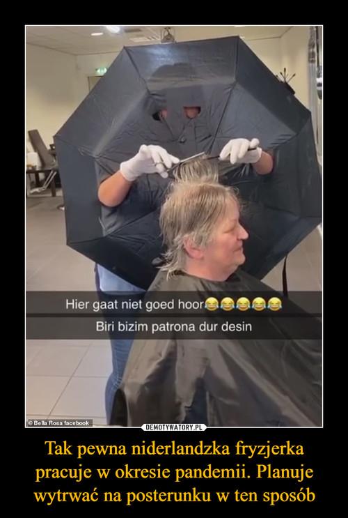 Tak pewna niderlandzka fryzjerka pracuje w okresie pandemii. Planuje wytrwać na posterunku w ten sposób